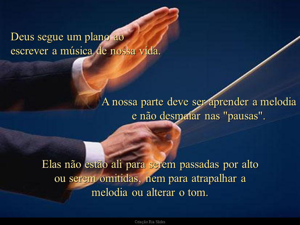 A nossa parte deve ser aprender a melodia e não desmaiar nas pausas .