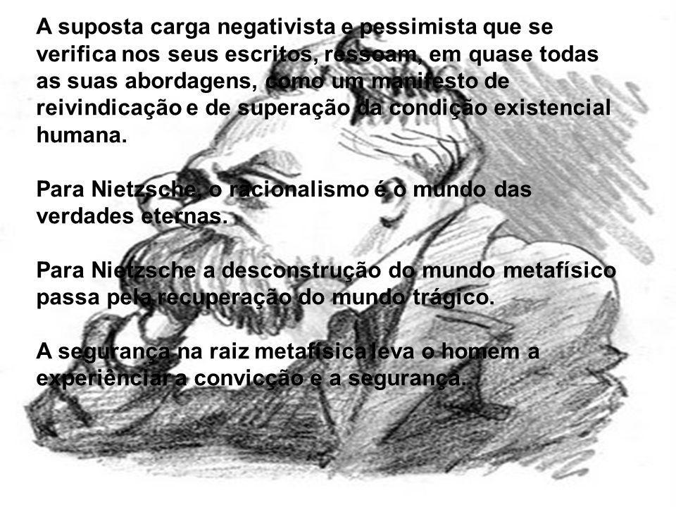 A suposta carga negativista e pessimista que se verifica nos seus escritos, ressoam, em quase todas as suas abordagens, como um manifesto de reivindicação e de superação da condição existencial humana.