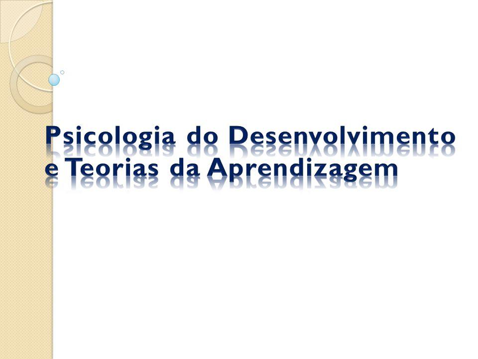 Psicologia do desenvolvimento e teorias da aprendizagem Psicologia do Desenvolvimento e Teorias da Aprendizagem