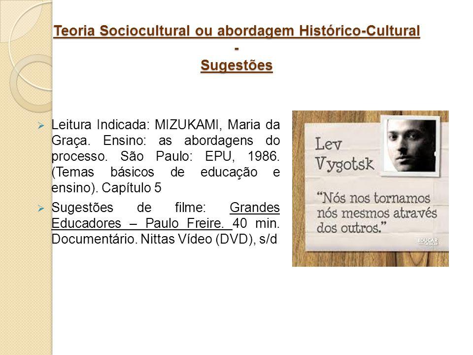 Teoria Sociocultural ou abordagem Histórico-Cultural - Sugestões