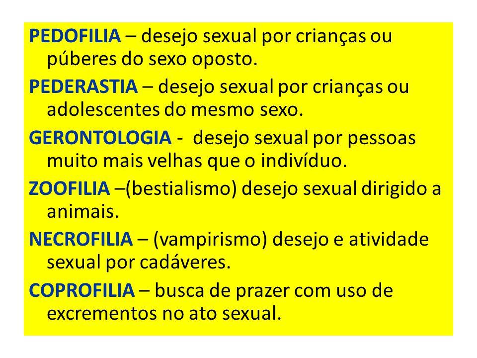 PEDOFILIA – desejo sexual por crianças ou púberes do sexo oposto