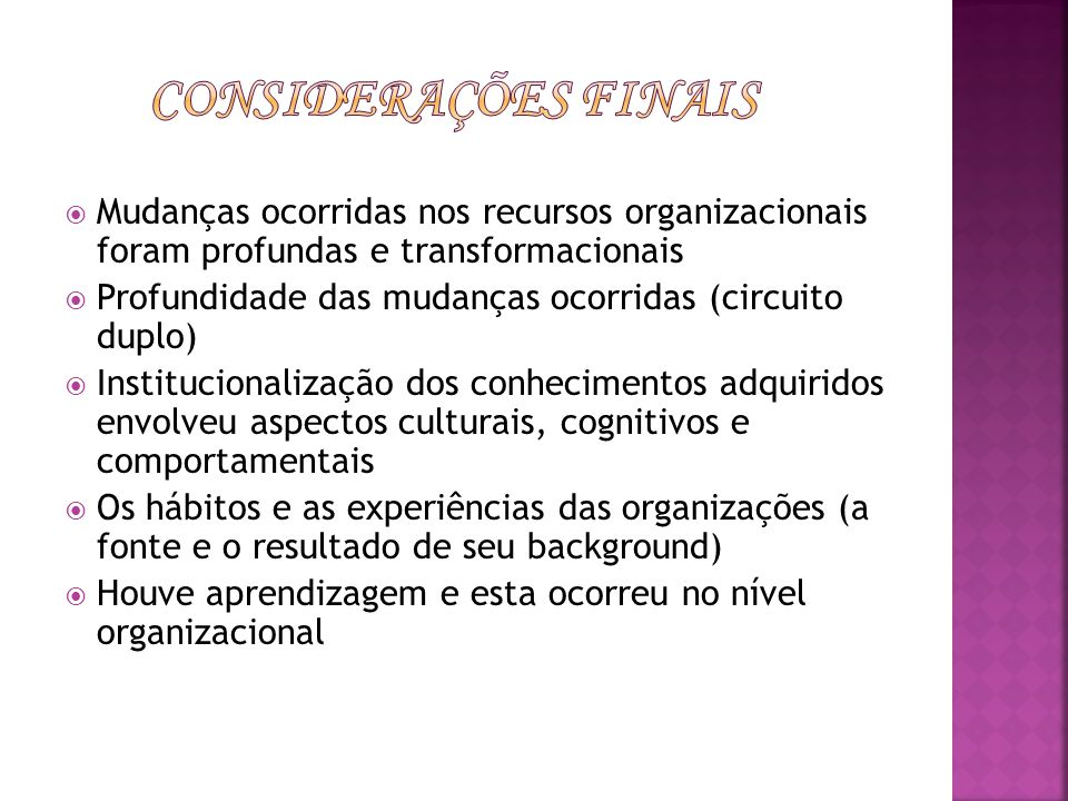 Considerações finais Mudanças ocorridas nos recursos organizacionais foram profundas e transformacionais.
