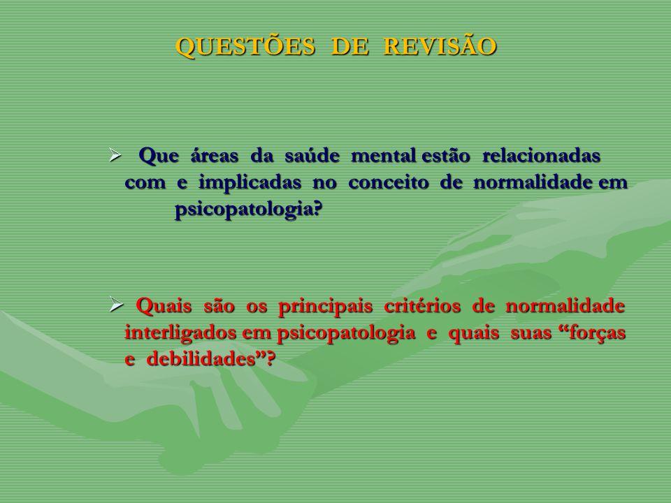 QUESTÕES DE REVISÃO Que áreas da saúde mental estão relacionadas com e implicadas no conceito de normalidade em psicopatologia