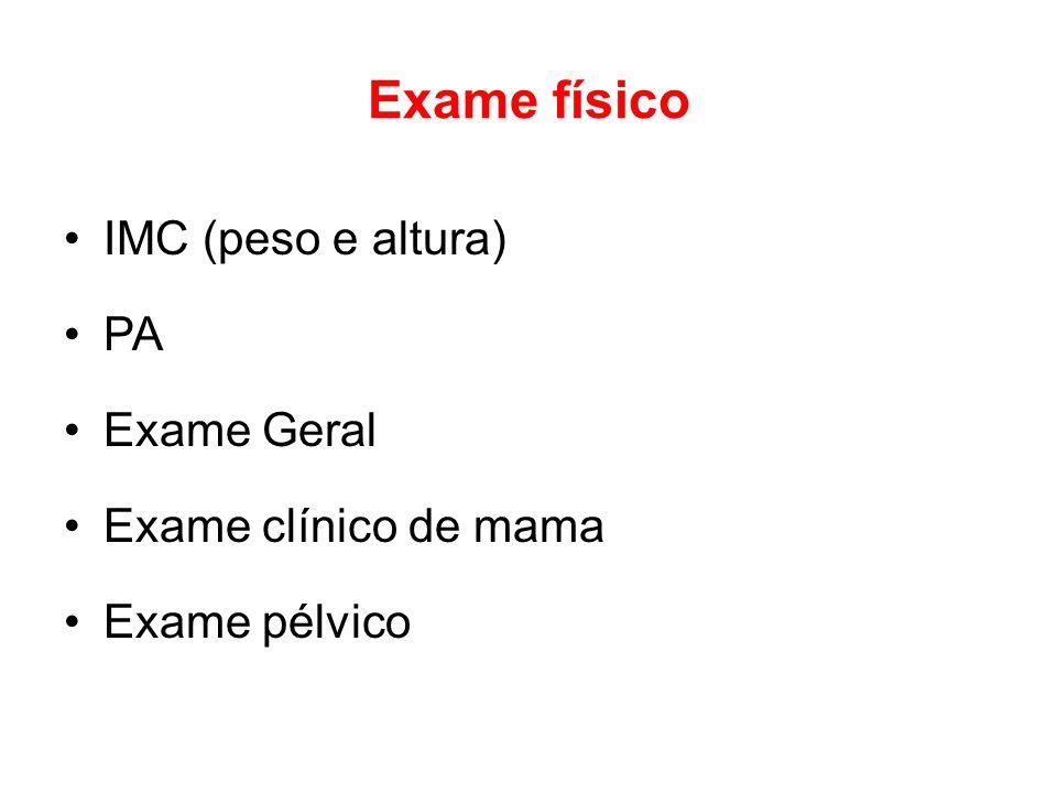 Exame físico IMC (peso e altura) PA Exame Geral Exame clínico de mama