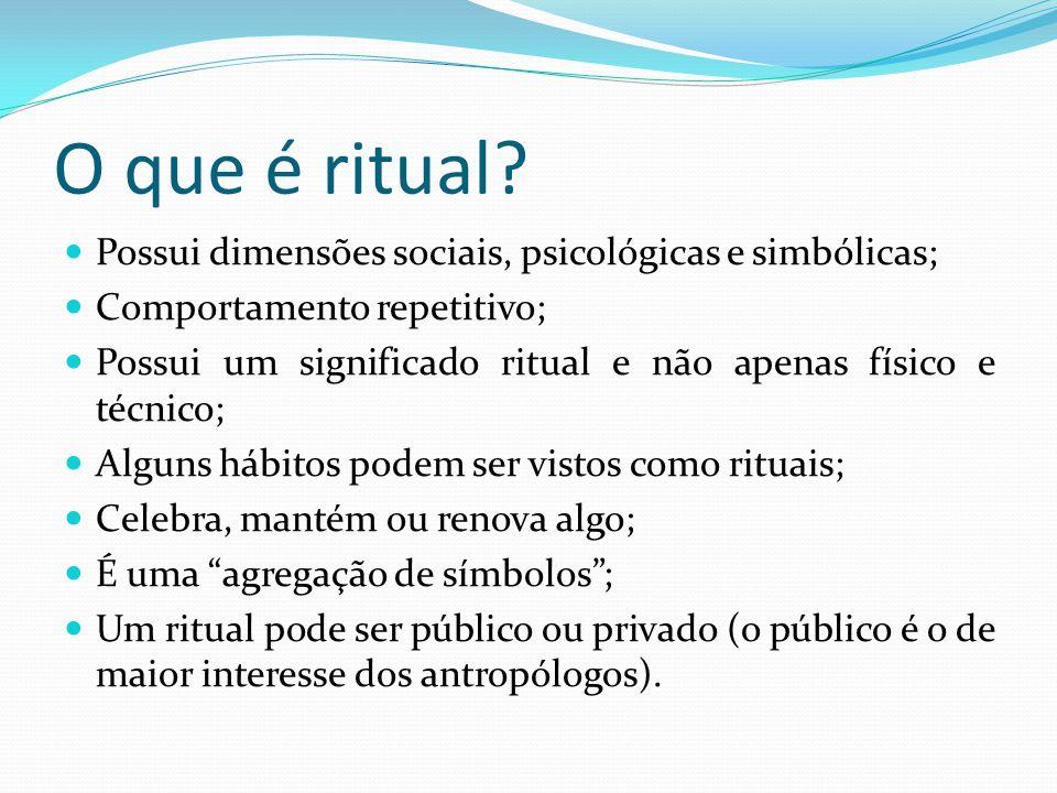 O que é ritual Possui dimensões sociais, psicológicas e simbólicas;