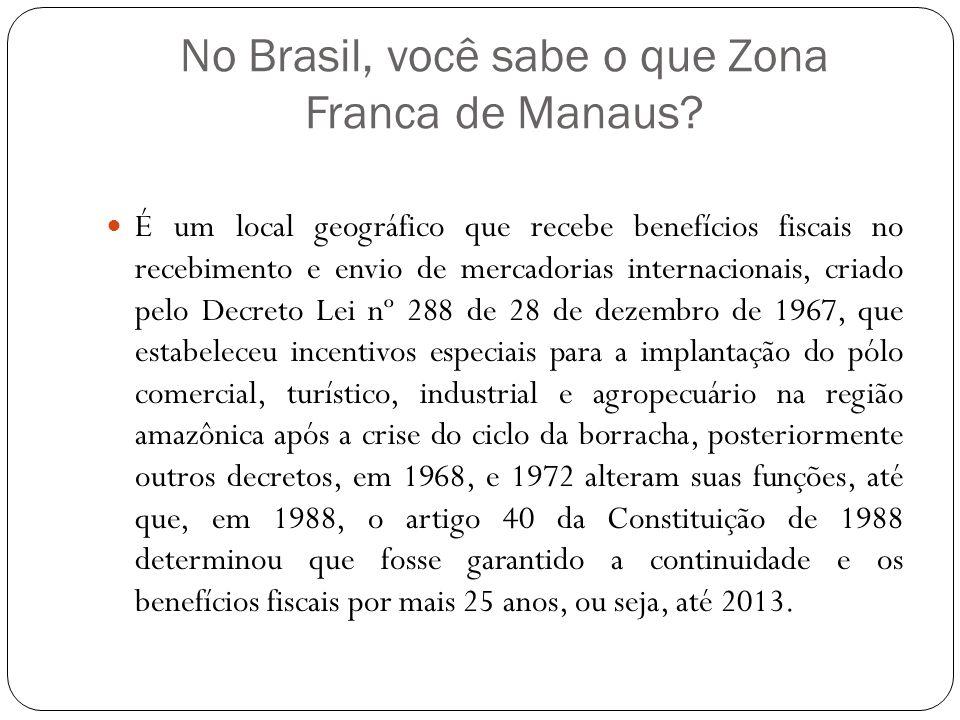 No Brasil, você sabe o que Zona Franca de Manaus