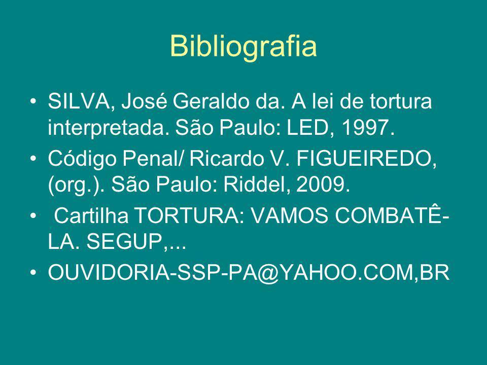 Bibliografia SILVA, José Geraldo da. A lei de tortura interpretada. São Paulo: LED, 1997.