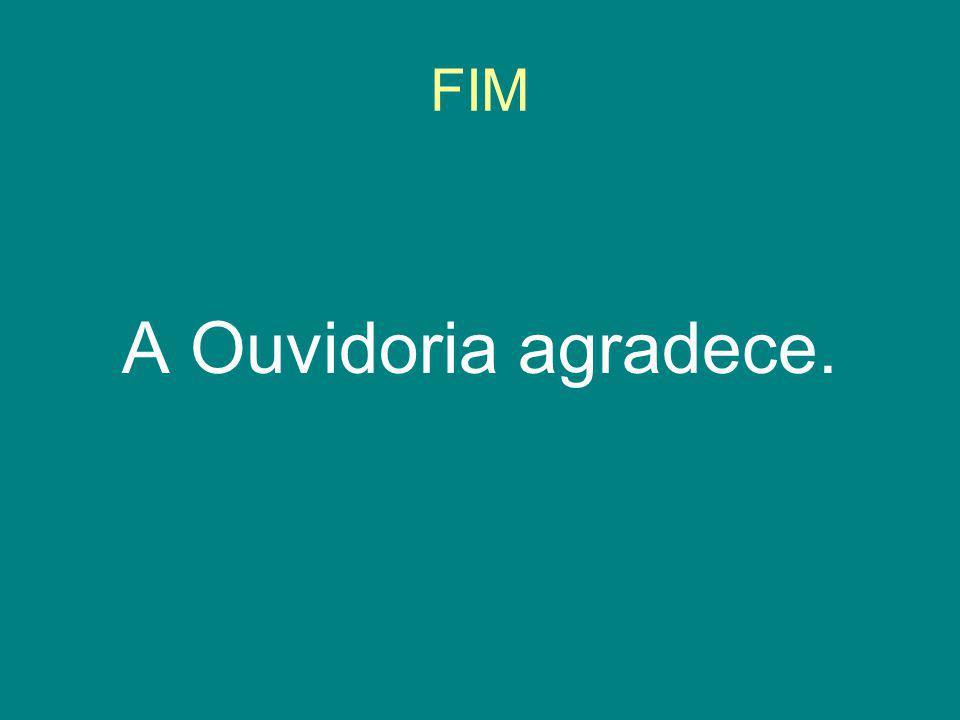 FIM A Ouvidoria agradece.