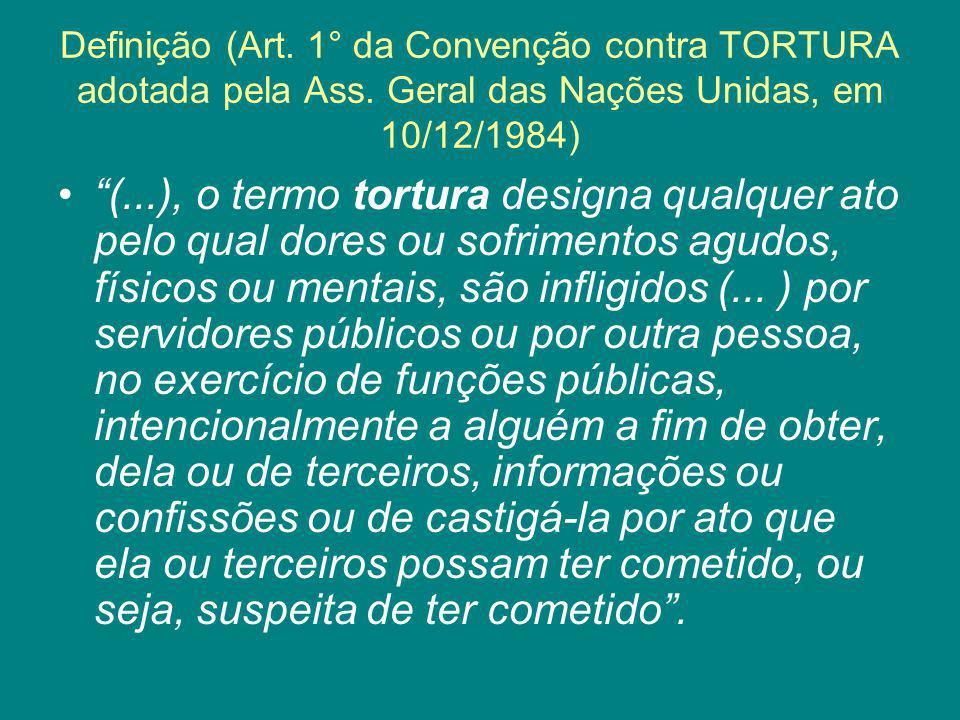 Definição (Art. 1° da Convenção contra TORTURA adotada pela Ass