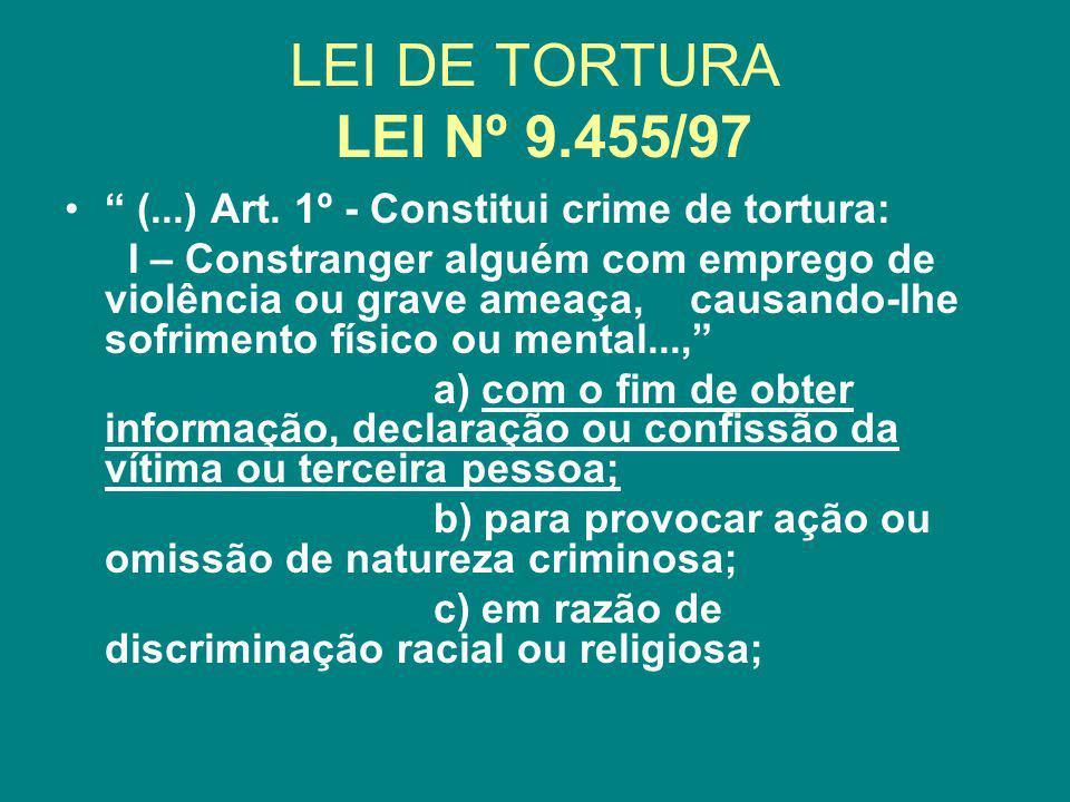 LEI DE TORTURA LEI Nº 9.455/97 (...) Art. 1º - Constitui crime de tortura:
