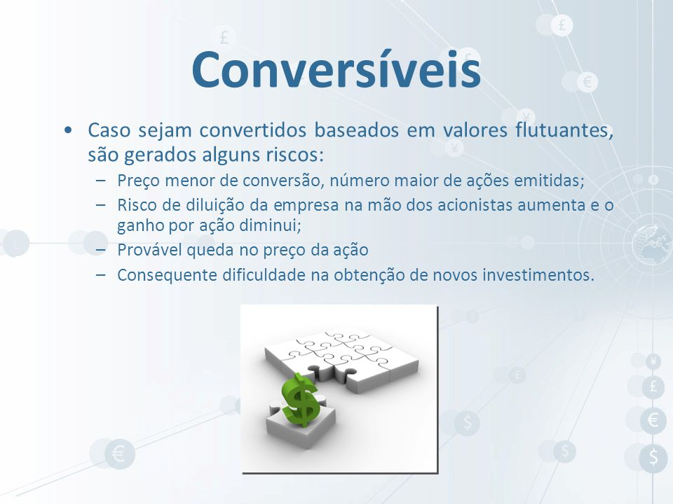 Conversíveis Caso sejam convertidos baseados em valores flutuantes, são gerados alguns riscos: