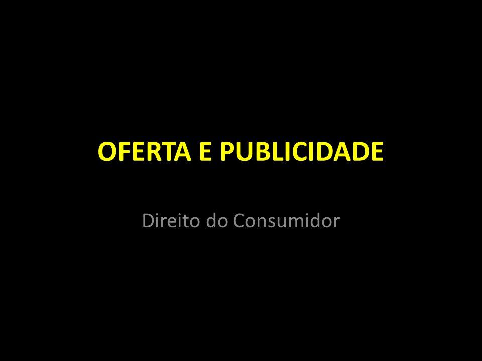 OFERTA E PUBLICIDADE Direito do Consumidor
