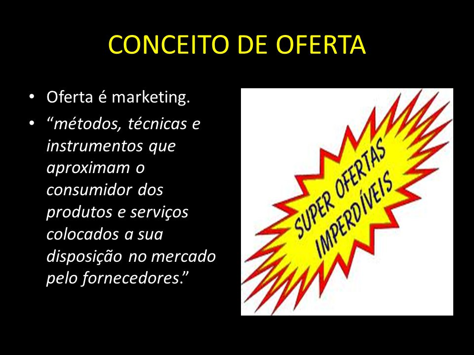 CONCEITO DE OFERTA Oferta é marketing.