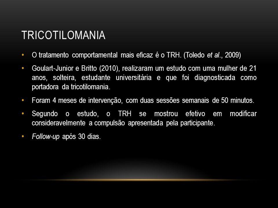 tricotilomania O tratamento comportamental mais eficaz é o TRH. (Toledo et al., 2009)