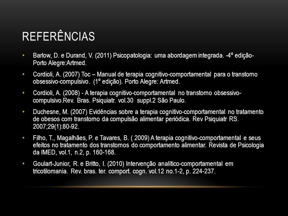 referências Barlow, D. e Durand, V. (2011) Psicopatologia: uma abordagem integrada. -4º edição- Porto Alegre:Artmed.