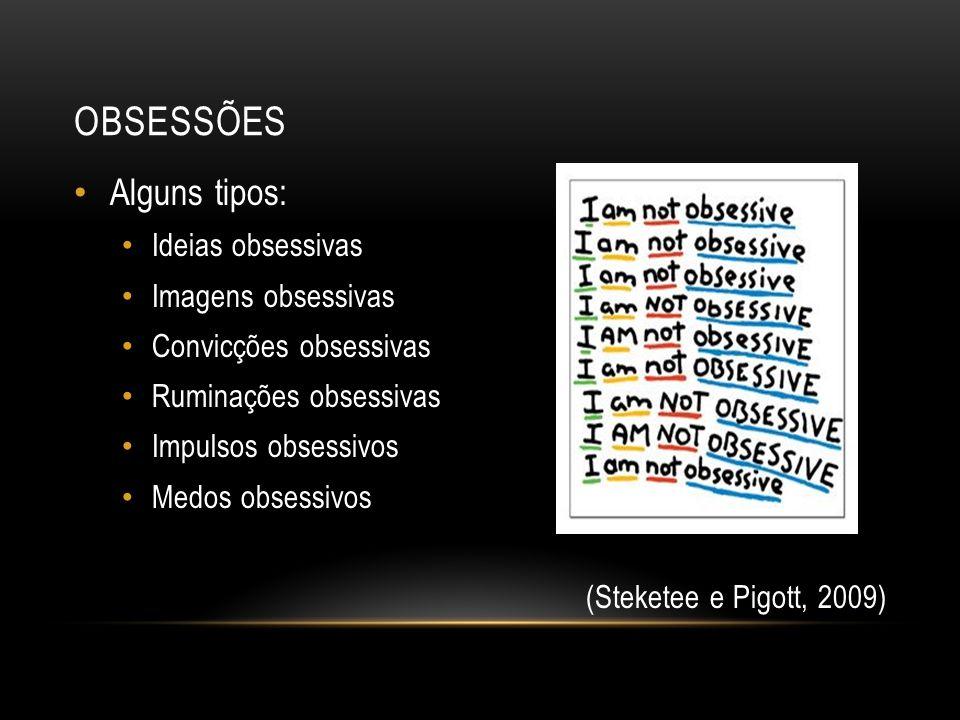 OBSESSÕES Alguns tipos: Ideias obsessivas Imagens obsessivas