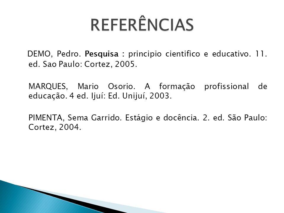 REFERÊNCIAS DEMO, Pedro. Pesquisa : principio cientifico e educativo. 11. ed. Sao Paulo: Cortez, 2005.