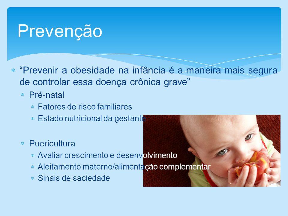 Prevenção Prevenir a obesidade na infância é a maneira mais segura de controlar essa doença crônica grave