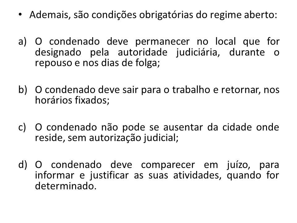 Ademais, são condições obrigatórias do regime aberto: