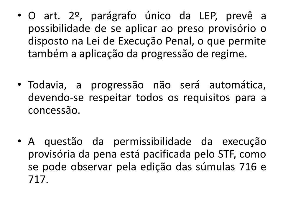 O art. 2º, parágrafo único da LEP, prevê a possibilidade de se aplicar ao preso provisório o disposto na Lei de Execução Penal, o que permite também a aplicação da progressão de regime.