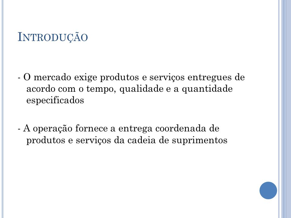 Introdução - O mercado exige produtos e serviços entregues de acordo com o tempo, qualidade e a quantidade especificados.