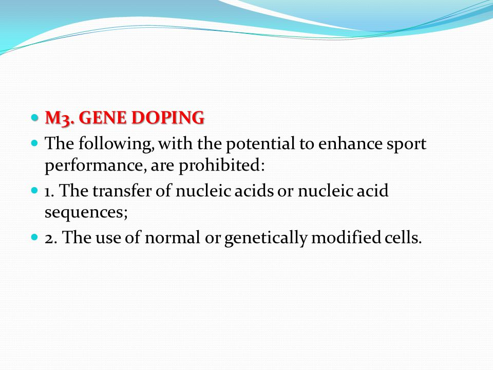 M3. GENE DOPING The following, with the potential to enhance sport performance, are prohibited: