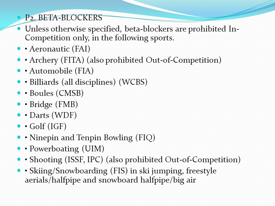 P2. BETA-BLOCKERS Unless otherwise specified, beta-blockers are prohibited In-Competition only, in the following sports.