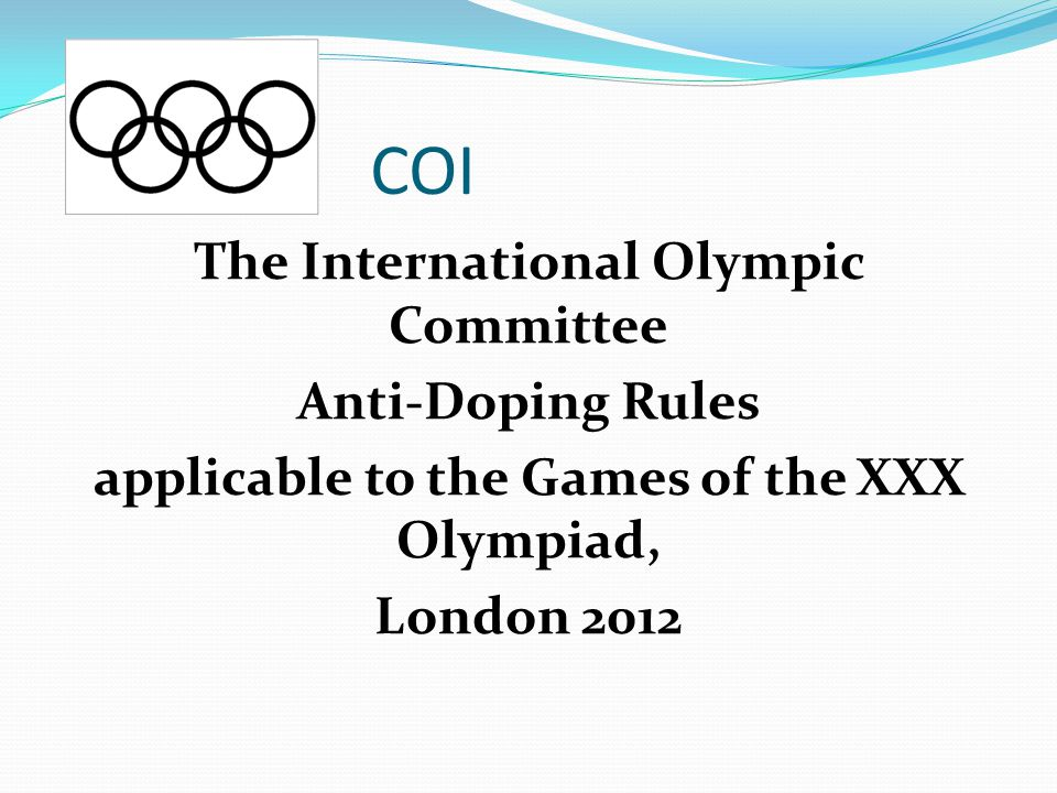 COI The International Olympic Committee Anti-Doping Rules applicable to the Games of the XXX Olympiad, London 2012