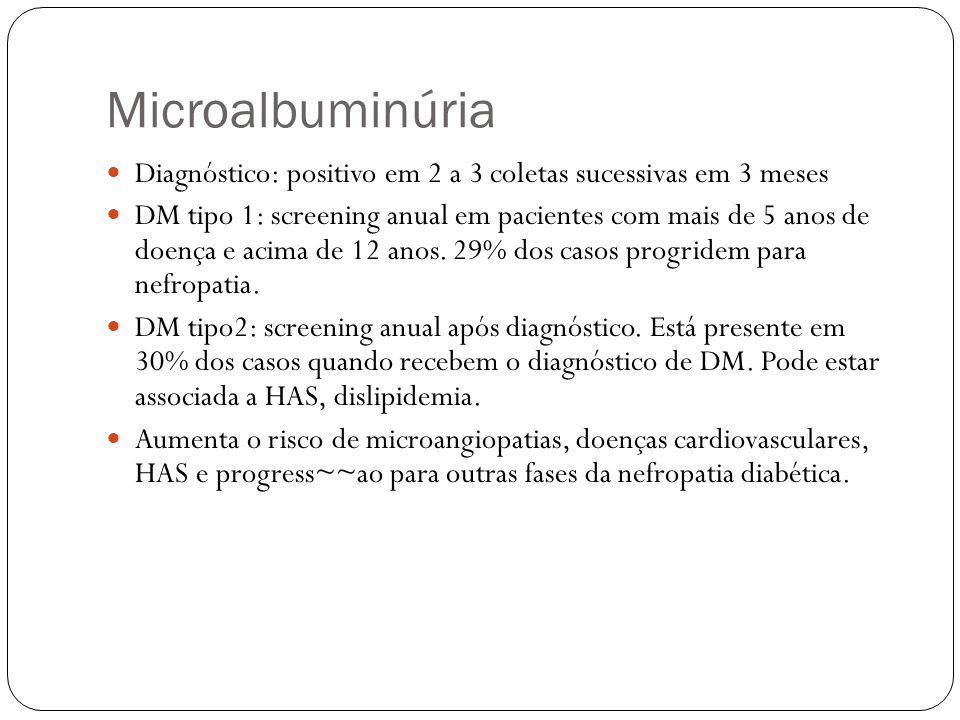 Microalbuminúria Diagnóstico: positivo em 2 a 3 coletas sucessivas em 3 meses.