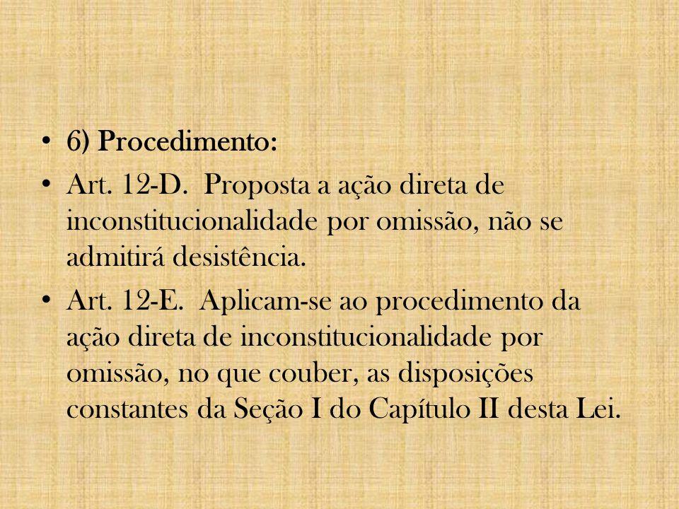 6) Procedimento: Art. 12-D. Proposta a ação direta de inconstitucionalidade por omissão, não se admitirá desistência.
