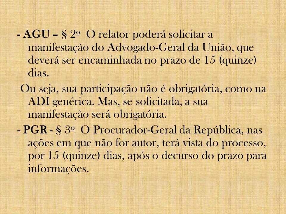 - AGU – § 2o O relator poderá solicitar a manifestação do Advogado-Geral da União, que deverá ser encaminhada no prazo de 15 (quinze) dias.