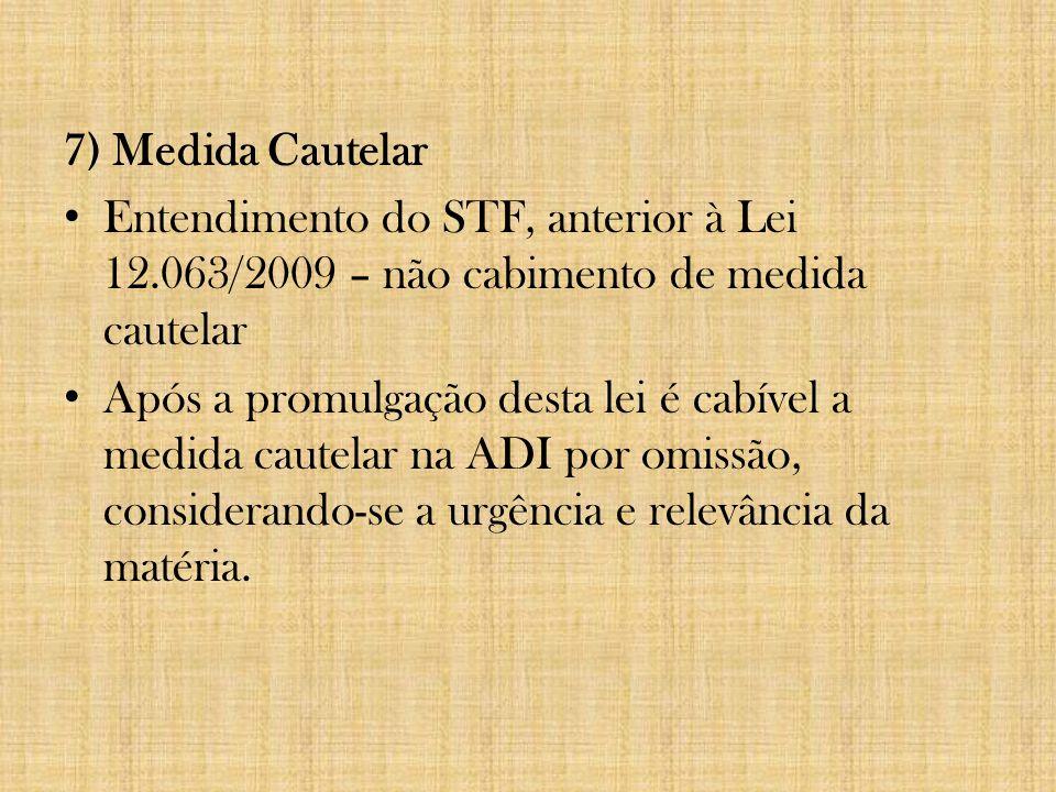 7) Medida Cautelar Entendimento do STF, anterior à Lei 12.063/2009 – não cabimento de medida cautelar.