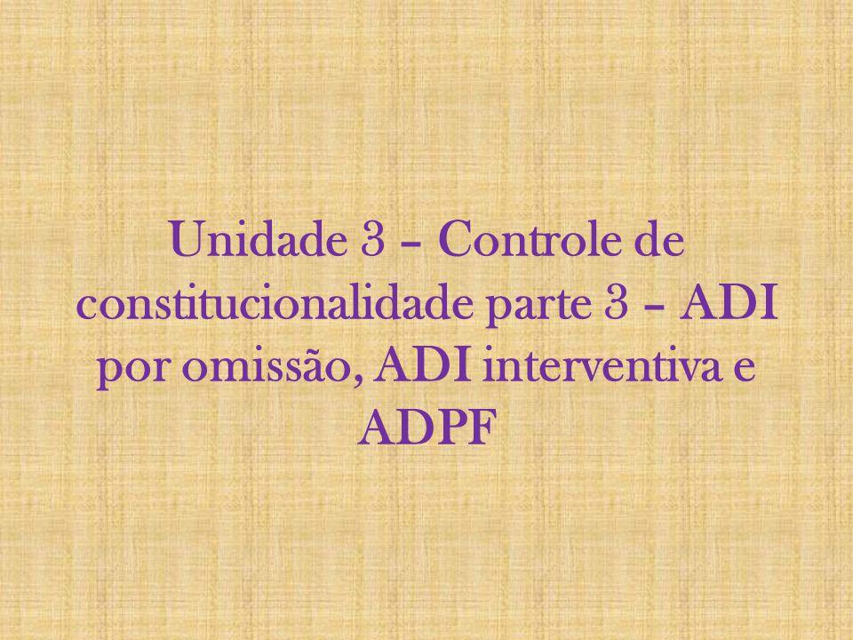 Unidade 3 – Controle de constitucionalidade parte 3 – ADI por omissão, ADI interventiva e ADPF