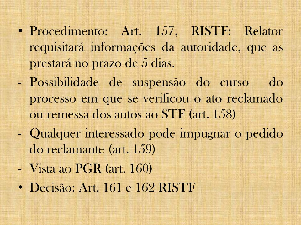 Procedimento: Art. 157, RISTF: Relator requisitará informações da autoridade, que as prestará no prazo de 5 dias.