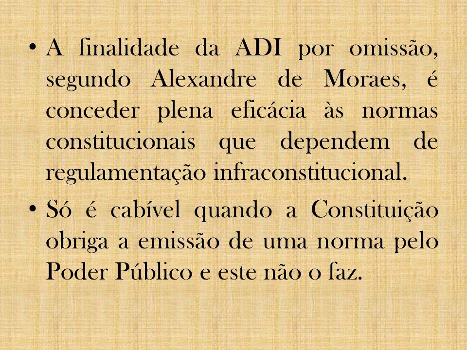 A finalidade da ADI por omissão, segundo Alexandre de Moraes, é conceder plena eficácia às normas constitucionais que dependem de regulamentação infraconstitucional.