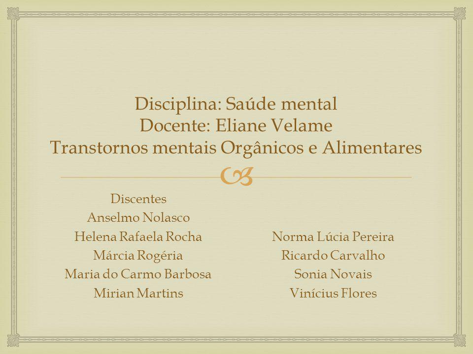 Disciplina: Saúde mental Docente: Eliane Velame Transtornos mentais Orgânicos e Alimentares