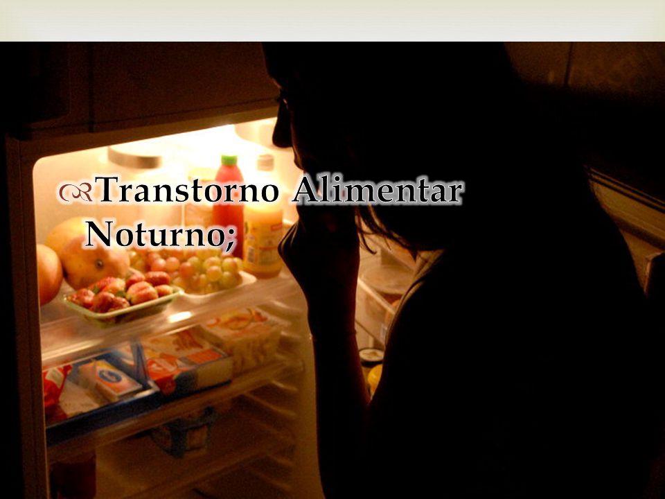 Transtorno Alimentar Noturno;