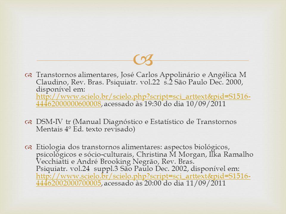 Transtornos alimentares, José Carlos Appolinário e Angélica M Claudino, Rev. Bras. Psiquiatr. vol.22 s.2 São Paulo Dec. 2000, disponível em: http://www.scielo.br/scielo.php script=sci_arttext&pid=S1516-44462000000600008, acessado às 19:30 do dia 10/09/2011