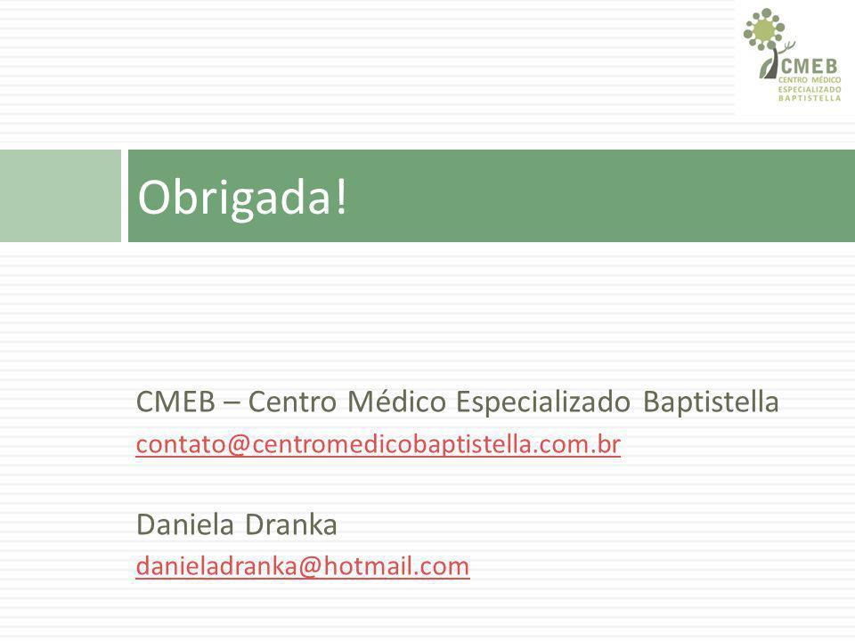 Obrigada! CMEB – Centro Médico Especializado Baptistella