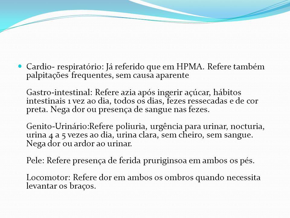Cardio- respiratório: Já referido que em HPMA