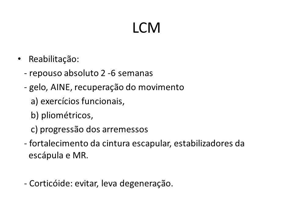 LCM Reabilitação: - repouso absoluto 2 -6 semanas