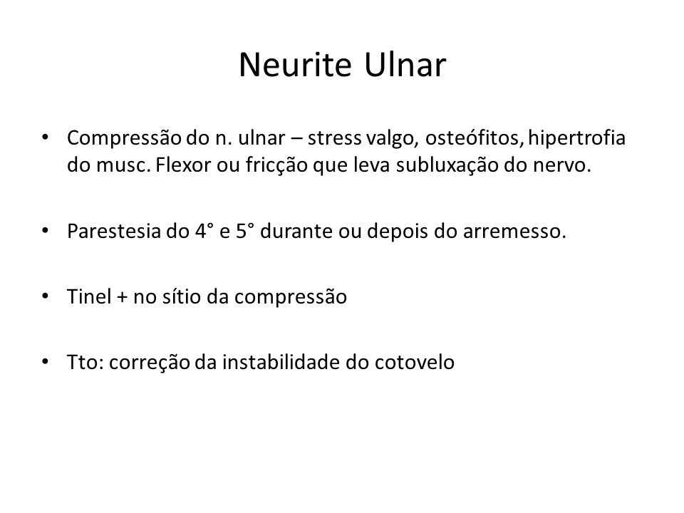 Neurite Ulnar Compressão do n. ulnar – stress valgo, osteófitos, hipertrofia do musc. Flexor ou fricção que leva subluxação do nervo.