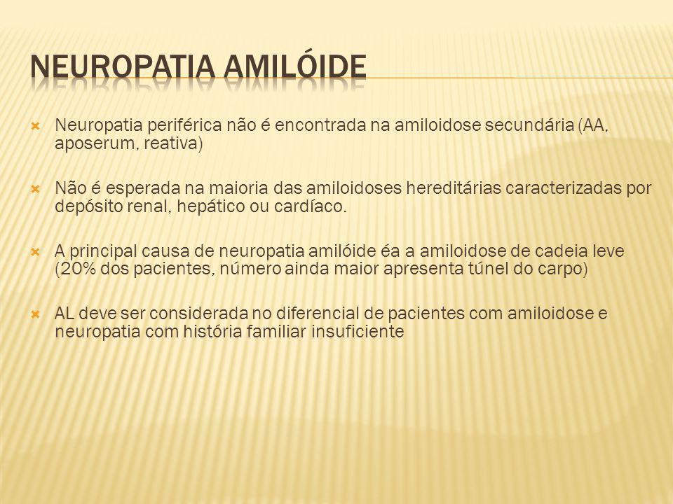 Neuropatia amilóide Neuropatia periférica não é encontrada na amiloidose secundária (AA, aposerum, reativa)