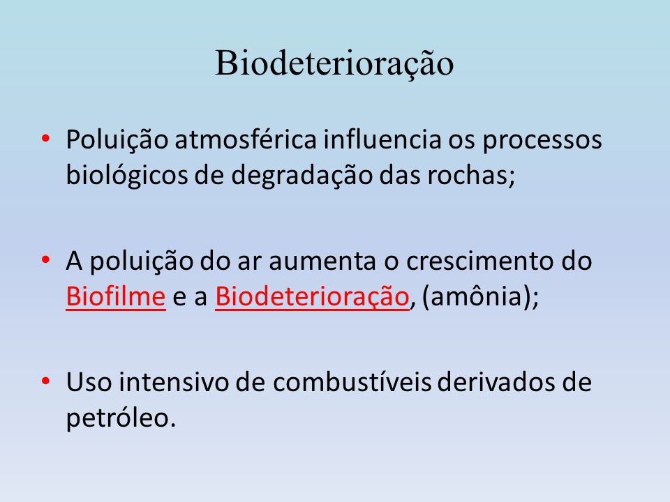 Biodeterioração Poluição atmosférica influencia os processos biológicos de degradação das rochas;