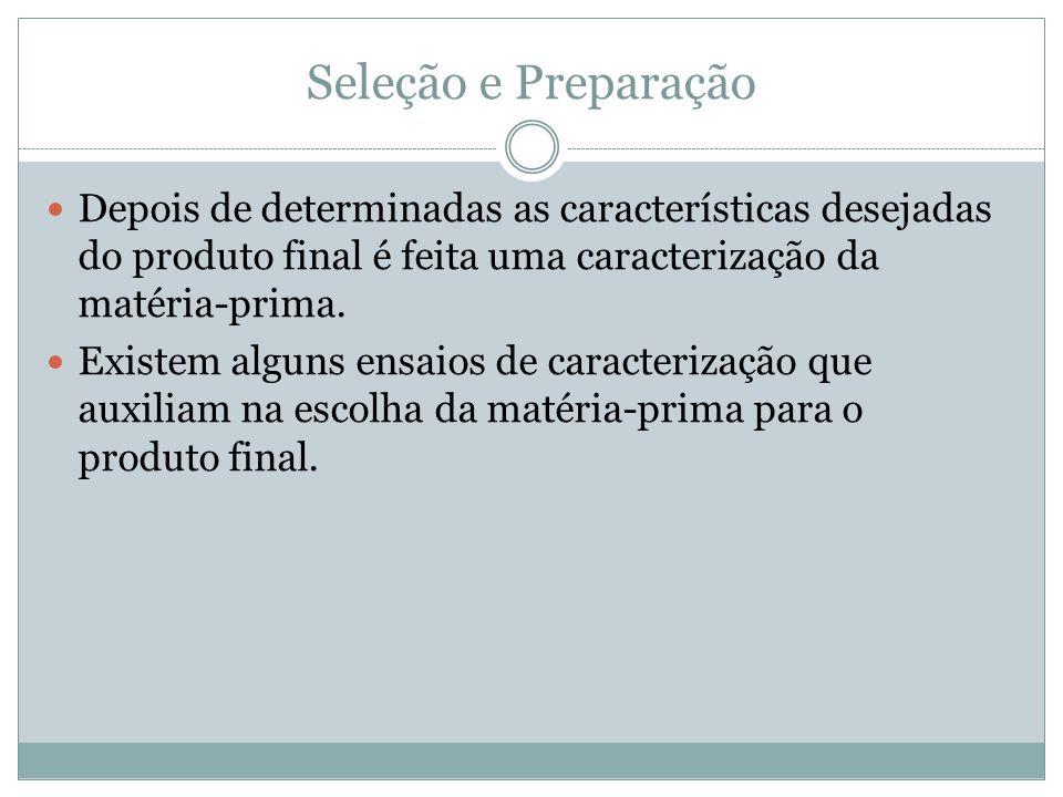 Seleção e Preparação Depois de determinadas as características desejadas do produto final é feita uma caracterização da matéria-prima.