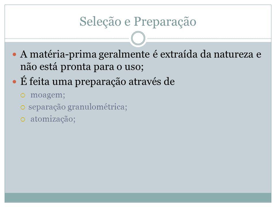 Seleção e Preparação A matéria-prima geralmente é extraída da natureza e não está pronta para o uso;