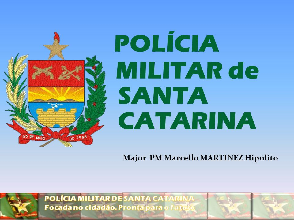POLÍCIA MILITAR de SANTA CATARINA Major PM Marcello MARTINEZ Hipólito