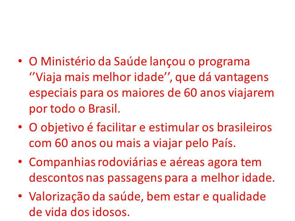 O Ministério da Saúde lançou o programa ''Viaja mais melhor idade'', que dá vantagens especiais para os maiores de 60 anos viajarem por todo o Brasil.