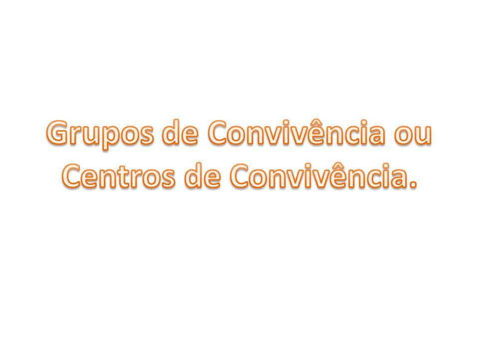Grupos de Convivência ou Centros de Convivência.