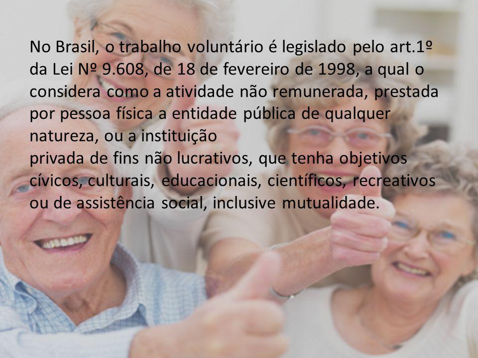 No Brasil, o trabalho voluntário é legislado pelo art. 1º da Lei Nº 9